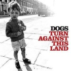 Dogs - Turn against this land