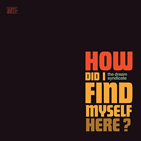 The Dream Syndicate- How did I find myself here?