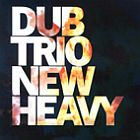 Dub Trio- New heavy