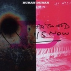 Duran Duran- All you need is now