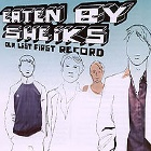Eaten By Sheiks- Our last first record