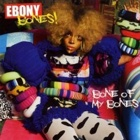 Ebony Bones! - Bone of my bones