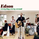 Edson- Every day, every second