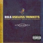 Eels - Useless trinkets (B-sides, soundtracks, rarities and unreleased 1996-2006)