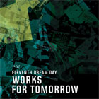 Eleventh Dream Day- Works for tomorrow