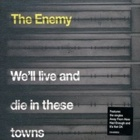 The Enemy- We'll live and die in these towns
