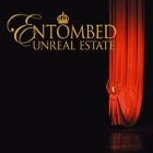 Entombed- Unreal estate