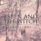 Esben And The Witch- Violet cries
