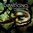 Evanescence- Anywhere but home