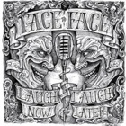 Face To Face- Laugh now, laugh later