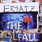 The Fall- Ersatz GB