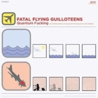 Fatal Flying Guilloteens- Quantum fucking