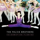 The Felice Brothers- Celebration, Florida