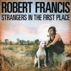 Robert Francis- Strangers in the first place