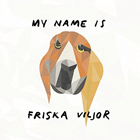 Friska Viljor - My name is Friska Viljor