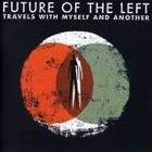 Future Of The Left- Travels with myself and another