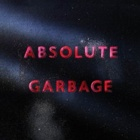 Garbage- Absolute Garbage