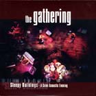 The Gathering- Sleepy buildings - A semi acoustic evening