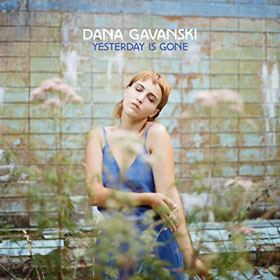 Dana Gavanski- Yesterday is gone
