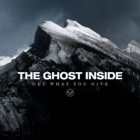 The Ghost Inside- Get what you give