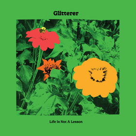 Glitterer- Life is not a lesson