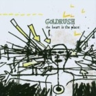 Goldrush- The heart is the place