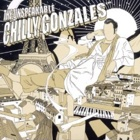 Chilly Gonzales- The unspeakable Chilly Gonzales
