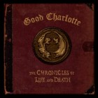 Good Charlotte- The chronicles of life and death