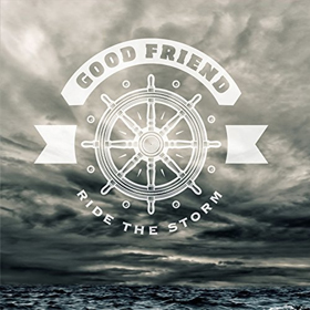 Good Friend- Ride the storm