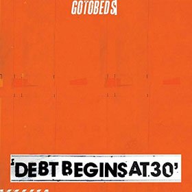 The Gotobeds- Debt begins at 30