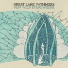 Great Lake Swimmers- New wild everywhere