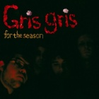 The Gris Gris- For the season