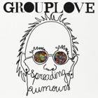 Grouplove- Spreading rumours