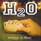 H2O- Nothing to prove