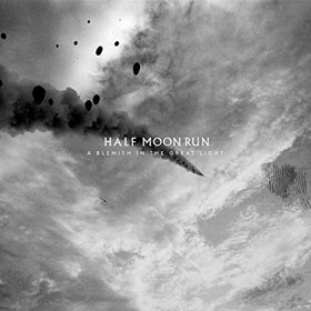 Half Moon Run- A blemish in the great light