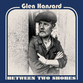 Glen Hansard - Between two shores