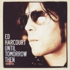 Ed Harcourt- Until tomorrow then (The best of...)