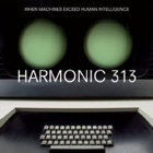Harmonic 313- When machines exceed human intelligence