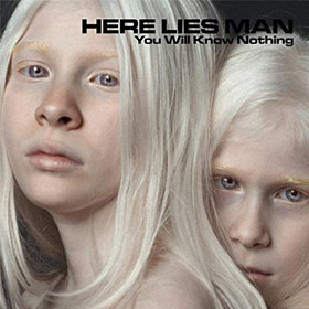 Here Lies Man- You will know nothing