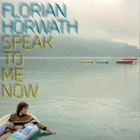 Florian Horwath - Speak to me now