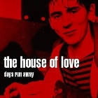 The House Of Love- Days run away