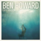 Ben Howard- Every kingdom