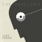 I Like Trains- The shallows