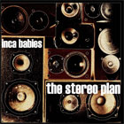 Inca Babies- The stereo plan
