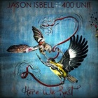 Jason Isbell And The 400 Unit - Here we rest