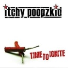 Itchy Poopzkid - Time to ignite