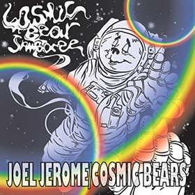 Joel Jerome & Cosmic Bears- Cosmic bear jamboree