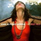 Joan As Police Woman- The deep field