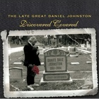Various Artists- The late great Daniel Johnston - Discovered covered