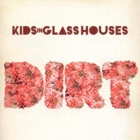 Kids In Glass Houses- Dirt